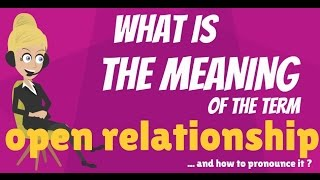 What is OPEN RELATIONSHIP? What does OPEN RELATIONSHIP mean? OPEN RELATIONSHIP meaning