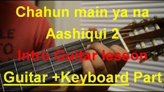 Chahun main ya na | Aashiqui 2| Complete Intro Guitar lesson| Guitar+ Keyboard Parts| Part 1 of 2