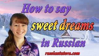 Sweet dreams in Russian translation | How to say Sweet dreams in Russian language