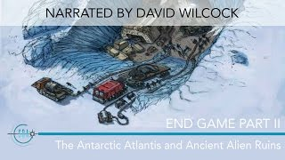 Endgame Part II: The Antarctic Atlantis & Ancient Alien Ruins - Narrated by David Wilcock