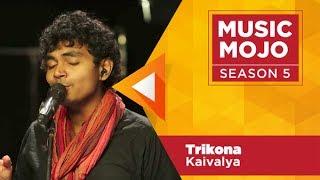 Trikona - Kaivalya - Music Mojo Season 5 - KappaTV