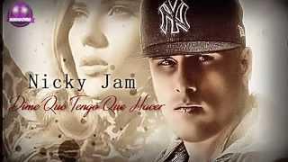 Dime Que Tengo Que Hacer   Nicky Jam Reggaeton Nuevo 2015
