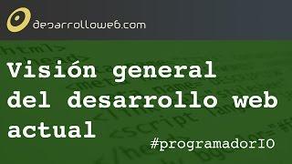 Visión general del desarrollo web actual #programadorIO