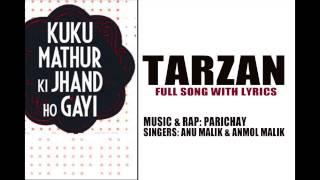 Tarzan [Full Song w/ Lyrics] | Parichay, Anu Malik, Anmol Malik | Film: Kuku Mathur Ki Jhand Ho Gayi