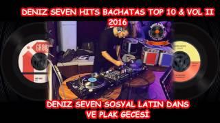 TOP BACHATA  HITS VOL 2 ► 2016 ► DJ DENIZ SEVEN