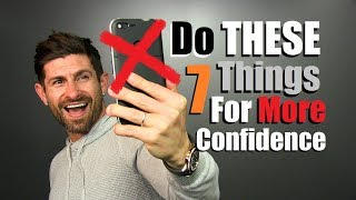7 Things EVERY Man Should Do To Be More Confident! (LIFE CHANGING)