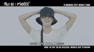 G-DRAGON 2017 CONCERT [ACT III, M.O.T.T.E] - GD'S MESSAGE FOR SEOUL