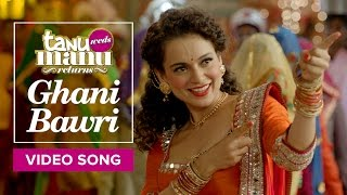 Ghani Bawri | Video Song | Tanu Weds Manu Returns | Kangana Ranaut, R Madhavan