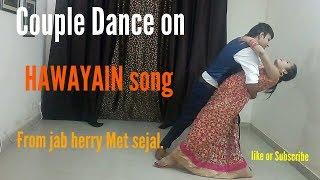 Couple Dance on Hawayein song–Jab Harry Met Sejal |Romentic Dance|Arijit Singh|Latest dance video