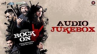 Rock On 2 - Full Movie Audio Jukebox | Farhan Akhtar, Shraddha Kapoor, Arjun Rampal & Purab Kohli