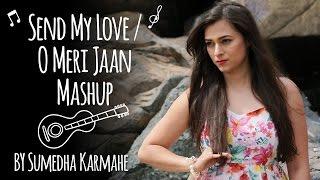 Send My Love/O Meri Jaan Mashup by Sumedha Karmahe | Being Indian Music