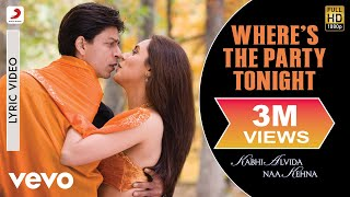 Where's the Party Tonight? Lyric - Kabhi Alvida Naa Kehna