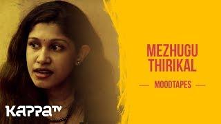 Mezhugu Thirikal - Amrutha Ram - Moodtapes - Kappa TV