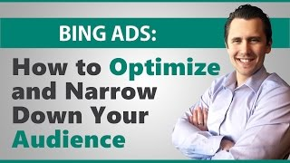 Bing Ads: How to Optimize and Narrow Down Your Audience