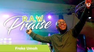 R.A.W Praise with Freke Umoh