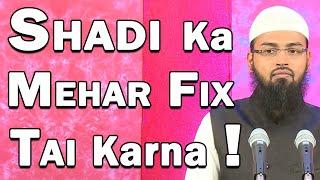 Shadi Ka Mehar Koun Tai Karsakta Hai Ladki Ya Ladka Aur Kya Mehar Fix Kiya Ja Sakta Hai