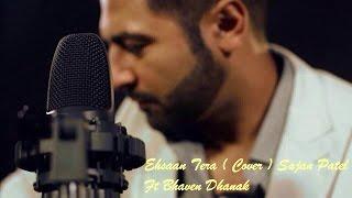 Ehsaan Tera ( Cover) Sajan Patel Ft. Bhaven Dhanak