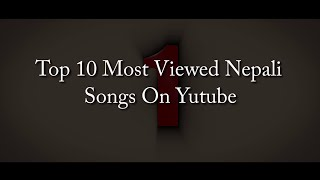 Top 10 Most Viewed Nepali Songs On Youtube