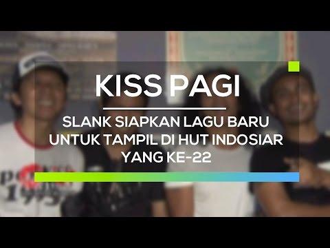 Slank Siapkan Lagu Baru Untuk Tampil di HUT Indosiar yang Ke 22 - Kiss Pagi