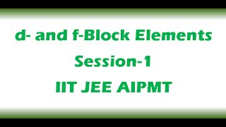 d-and f-Block Elements video lecture for IIT JEE, AIPMT preparations S-1