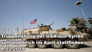 Truppenabzug der USA aus Syrien soll angeblich im April stattfinden 8.02.2019