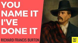 Richard Francis Burton - You Name it, I've Done It.