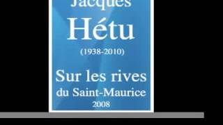 Jacques Hétu (1938-2010) : « Sur les Rives du Saint-Maurice » (2008)