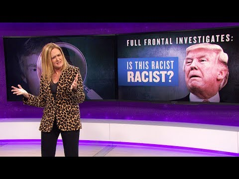 Xxx Mp4 Full Frontal Investigates Is This Racist Racist January 17 2018 Act 2 Full Frontal On TBS 3gp Sex