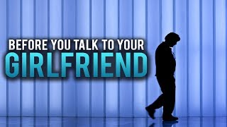 WATCH THIS BEFORE YOU TALK TO YOUR GIRLFRIEND