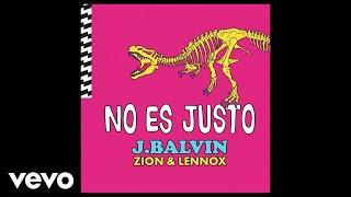 J. Balvin, Zion & Lennox - No Es Justo (Audio)
