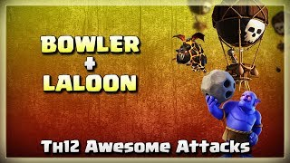 Bowler + LaLoon = Th12 Awesome Attacks | After JUNE Update | TH12 War Strategy #18 | COC 2018 |
