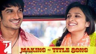 Making Of The Song - Shuddh Desi Romance Title Song | Sushant Singh Rajput | Parineeti Chopra