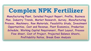 Complex NPK Fertilizer Manufacturing Plant, Detailed Project Report, Profile, Business Plan