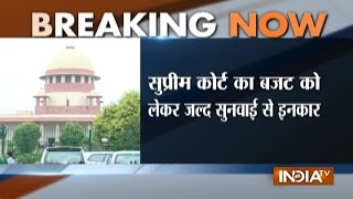 Supreme Court Refuses to Hear Plea Requesting Postponement of Budget 2017 on Urgency