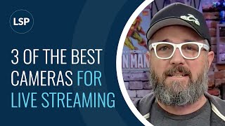 3 Best Cameras for LIVE Streaming!