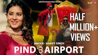 Pind To Airport(Full Song) Harvy Singh | New Punjabi Songs 2018 | Latest Punjabi Songs 2018