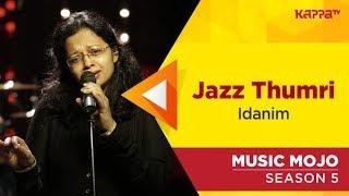 Jazz Thumri - Idanim - Music Mojo Season 5 - Kappa TV