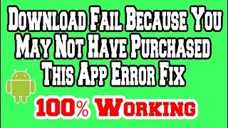Download Fail Because You May Not Have Purchased This App Error Fix