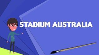 What is Stadium Australia?, Explain Stadium Australia, Define Stadium Australia