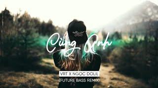 Cùng Anh - Ngọc Dolil ( VRT Remix ) 1 Hour Vesion   KUM LYRICS