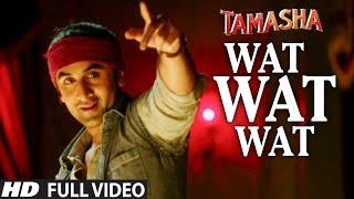 WAT WAT WAT full VIDEO song | Tamasha Movie  Songs 2015 | Ranbir Kapoor, Deepika Padukone | T-series