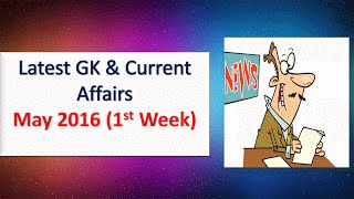 Latest GK  May 2016 1st Week | Current Affairs and General Knowledge May 2016