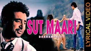 SUT MAARI || DHARAMPREET || LYRICAL VIDEO || New Punjabi Sad Songs 2016