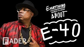 E-40 - Everything You Need To Know (Episode 38)