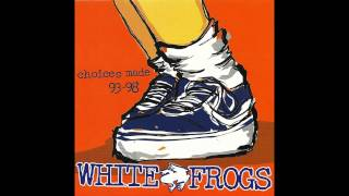 White Frogs - Choices Made 93 - 98 (1999) [Full Album]