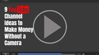 9 YouTube Channel Ideas to Make Money Without a Camera