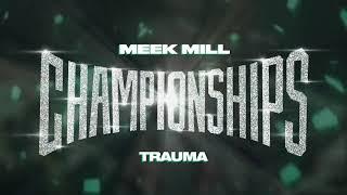 Meek Mill - Trauma [Official Audio]