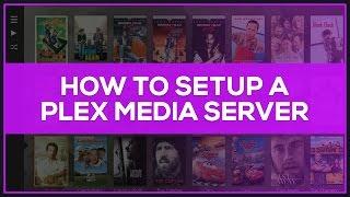How To Setup a Plex Media Server - Tutorial