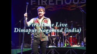FIREHOUSE - I Live My Life for You. DIMAPUR NAGALAND (INDIA)