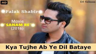 Kya Tujhe Ab Ye Dil Bataye - Falak Shabir Full Song Movie